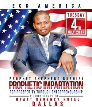 E.C.G AMERICA  PRESENTS PROPHETIC IMPARTATION:PROPHET SHEPHERD BUSHIRI TUE.JULY 4TH 2017 @HYATT REGENCY HOTEL DALLAS