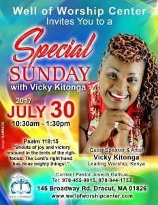 Special Sunday  with Min.Vicky Kitonga @ Well of Worship  Center  Dracut,MA July 30th 2017 from 10:3-Am to 1:30Pm