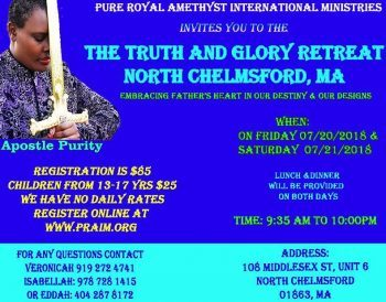PURE ROYAL AMETHYST INTERNATIONAL MINISTRIES:THE TRUTH AND GLORY RETREAT NORTH CHELMSFORD,MA FRI.JULY 20 2018 & SAT. JULY 21 2018
