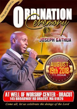 WELL OF WORSHIP CENTER ORDINATION CEREMONY OF JOSEPH GATHUA AUGUST 19TH 2018 @11AM 145 BROADWAY ROAD,DRACUT,MASSACHUSETTS