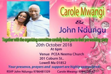 INVITATION:CAROLE MWANGI & JOHN NDUNGU PRE-WEDDING PARTY OCTOBER 20TH 2018 @6PM PCEA NEEMA 201 COBURN ST,LOWELL,MA