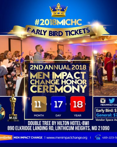 2 nd Annual Men Impact Change Honor Ceremony November 17 th 3:30pm: DoubleTree by Hilton-BWI Red Carpet Gala