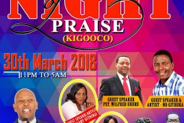 Good Friday: NIGHT OF PRAISE|KIGOOCHO  March 30th 2018 11Pm to 5 Am